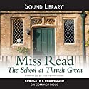 The School at Thrush Green: Thrush Green, Book 9 Audiobook by  Miss Read Narrated by Gwen Watford