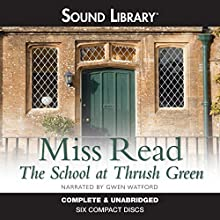 The School at Thrush Green: Thrush Green, Book 9 (       UNABRIDGED) by Miss Read Narrated by Gwen Watford