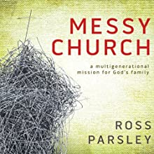 Messy Church: A Multigenerational Mission for God's Family (       UNABRIDGED) by Ross Parsley Narrated by Jon Gauger