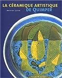 echange, troc Antoine Lucas - La céramique artistique de Quimper