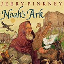 Noah's Ark (       UNABRIDGED) by Jerry Pinkney Narrated by Dennis Haysbert