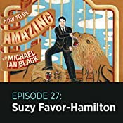 27: Suzy Favor-Hamilton |  How to Be Amazing with Michael Ian Black