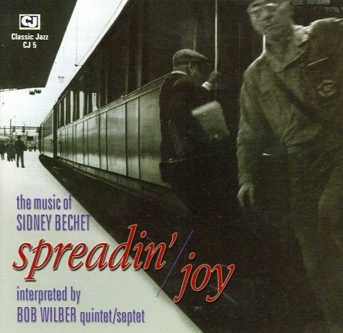 Spreadin' Joy - The Music of Sidney Bechet by Bob Wilber