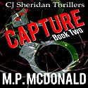 Capture: CJ Sheridan Thrillers, Book 2 Audiobook by M.P. McDonald Narrated by Steve Rausch