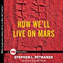 How We'll Live on Mars (       UNABRIDGED) by Stephen Petranek Narrated by Stephen Petranek