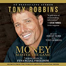 MONEY Master the Game: 7 Simple Steps to Financial Freedom (       ABRIDGED) by Tony Robbins Narrated by Tony Robbins, Jeremy Bobb