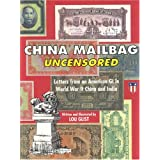 China Mailbag Uncensored: Letters from an American GI in World War II China and India