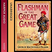 Flashman in the Great Game: The Flashman Papers, Book 8 (       UNABRIDGED) by George MacDonald Fraser Narrated by Colin Mace