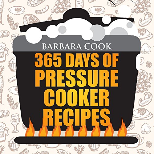 365 Days Of Pressure Cooker Recipes Cookbook: Electric Pressure Cooker Recipes, Chicken, Beef and Vegetarian Pressure Cooker Recipes by Barbara Queen