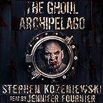 The Ghoul Archipelago   Stephen Kozeniewski