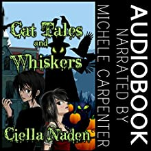 Cat Tales and Whiskers: A Young Adult Paranormal Christian Novelette (       UNABRIDGED) by Ciella Naden Narrated by Michele Carpenter