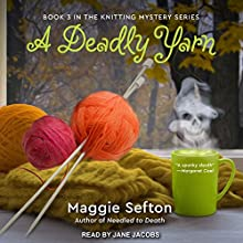 A Deadly Yarn: A Knitting Mystery, Book 3 Audiobook by Maggie Sefton Narrated by Jane Jacobs