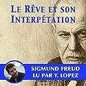 Le rêve et son interprétation | Livre audio Auteur(s) : Sigmund Freud Narrateur(s) : Yannick Lopez