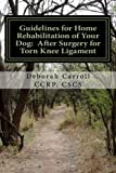img - for Guidelines for Home Rehabilitation of Your Dog: After Surgery for Torn Knee Ligament: The First Four Weeks, Basic Edition book / textbook / text book