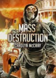 Mass Destruction: Featuring guest appearances by Betrayeds Brandt, Davidson, and Lopez (Book 1 of the Nuclear Threat Thriller Series)