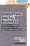 Disrupting Digital Business: Create a...