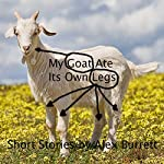 My Goat Ate Its Own Legs | Alex Burrett