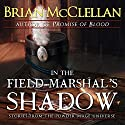 In the Field Marshal's Shadow: Stories from the Powder Mage Universe Audiobook by Brian McClellan Narrated by Julie Hoverson