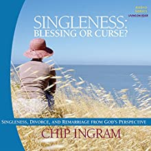 Singleness - Blessing or Curse: Singleness, Divorce, and Remarriage from God's Perspective  by Chip Ingram Narrated by Chip Ingram