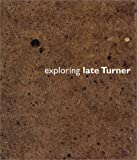 Exploring Late Turner (1588210766) by Reynolds, Graham