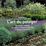 L'Art du potager : Du potager mdival au potager bucolique et bio, tous les styles d'aujourd'hui
