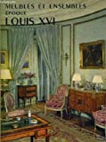 img - for Meubles et Ensembles : Epoque Louis XVI (Collection Meubles et Ensembles Series) book / textbook / text book