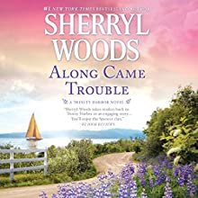 Along Came Trouble: Trinity Harbor, Book 3 Audiobook by Sherryl Woods Narrated by Megan Tusing