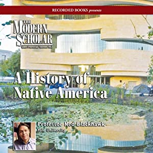 The Modern Scholar: A History of Native America | [Ned Blackhawk]
