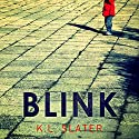 Blink: A psychological thriller with a killer twist you'll never forget Audiobook by KL Slater Narrated by Lucy Price-Lewis