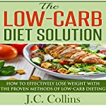 The Low-Carb Diet Solution: How to Effectively Lose Weight with the Proven Methods of Low-Carb Dieting | J.C. Collins