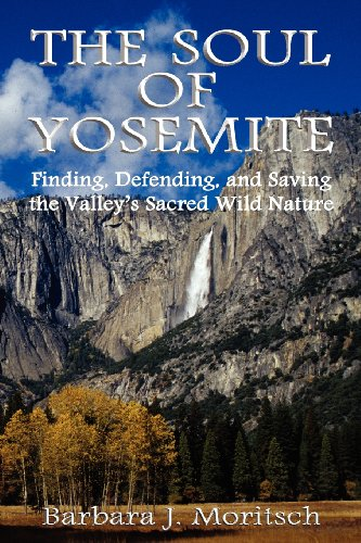 The Soul of Yosemite: Finding, Defending, and Saving the Valley