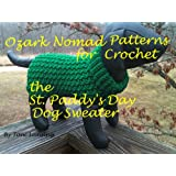 Ozark Nomad Patterns - Crochet the St. Paddy's Day Sweater (Ozark Nomad's Patterns For Little Dogs Book 3)