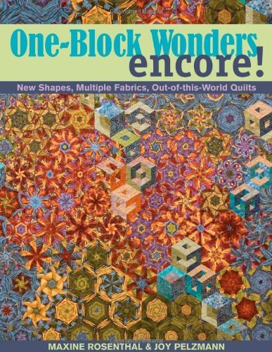One Block Wonders Encore! New Shapes, Multiple Fabrics, Out of this World Quilts by Rosenthal, Maxine, Pelzmann, Joy [C & T Pub,2008] (Paperback)