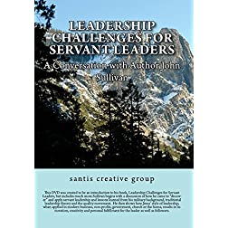Leadership Challenges for Servant Leaders - A Conversation with Author John Sullivan