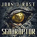 Sea Raptor Audiobook by John J. Rust Narrated by Don Colasurd Jr.