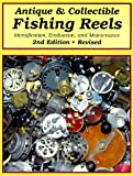 Antique & Collectible Fishing Reels: Identification, Evaluation, and Maintenance
