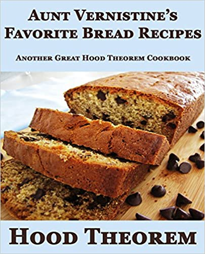 Aunt Vernistine's Favorite Bread Recipes: Another Great Hood Theorem Cookbook (Hood Theorem Cookbook Series)