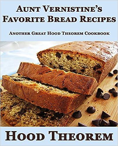 Aunt Vernistine's Favorite Bread Recipes: Another Great Hood Theorem Cookbook (Hood Theorem Cookbook Series)