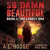 So Damn Beautiful: The Lonely One (So Damn Beautiful, Book 1) | [A.E. Hodge]