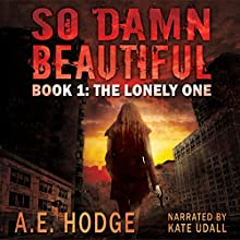 So Damn Beautiful: The Lonely One, Book 1 (       UNABRIDGED) by A.E. Hodge Narrated by kate udall