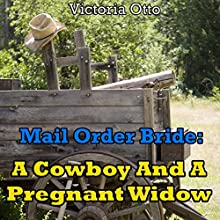 Mail Order Bride: A Cowboy and a Pregnant Widow (       UNABRIDGED) by Victoria Otto Narrated by Joe Smith