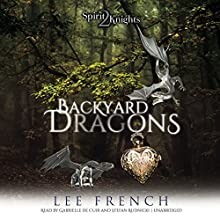 Backyard Dragons: The Spirit Knights Series, Book 2 | Livre audio Auteur(s) : Lee French Narrateur(s) : Gabrielle de Cuir, Stefan Rudnicki