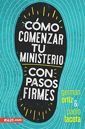 Como comenzar tu ministerio con pasos firmes (Spanish Edition) [Lacota, Paolo - Ortiz, German] (Tapa Blanda)