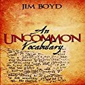 An Uncommon Vocabulary Audiobook by Jim Boyd Narrated by Philip D. Moore