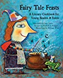 Fairy Tale Feasts: A Literary Cookbook for Young Readers and Eaters