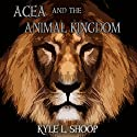 Acea and the Animal Kingdom: Acea Bishop, Book 1 Audiobook by Kyle L. Shoop Narrated by Kyle L. Shoop