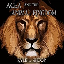 Acea and the Animal Kingdom: Acea Bishop, Book 1 (       UNABRIDGED) by Kyle L. Shoop Narrated by Kyle L. Shoop