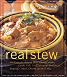 Real Stew: 300 Recipes for Authentic Home-Cooked Cassoulet, Gumbo, Chili, Curry, Minestrone, Bouillabaise, Stroganoff, Goulash, Chowder, and Much More