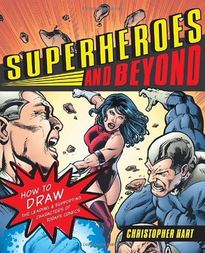 Superheroes and Beyond: How to Draw the Leading and Supporting Characters of Today