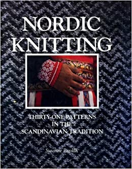 Nordic Knitting: Thirty-One Patterns in the Scandinavian Tradition: Susanne P...